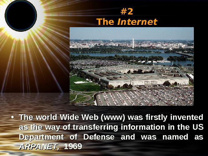 #2 The Internet • The world Wide Web (www) was firstly invented as the way