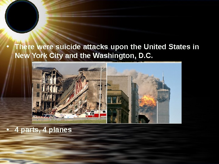 • There were suicide attacks upon the United States in New York City and the