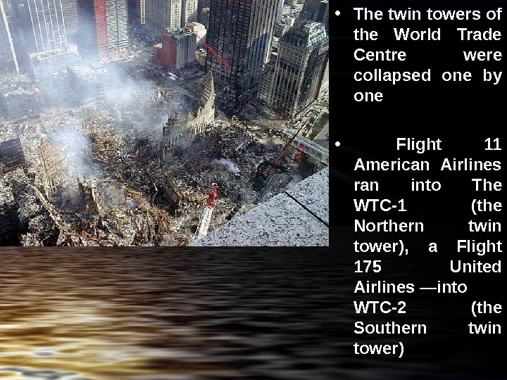 • The twin towers of the World Trade Centre  were collapsed  one
