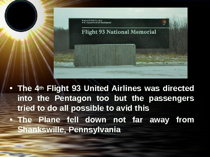 • The 4 th  Flight 93 United Airlines was directed into the Pentagon too