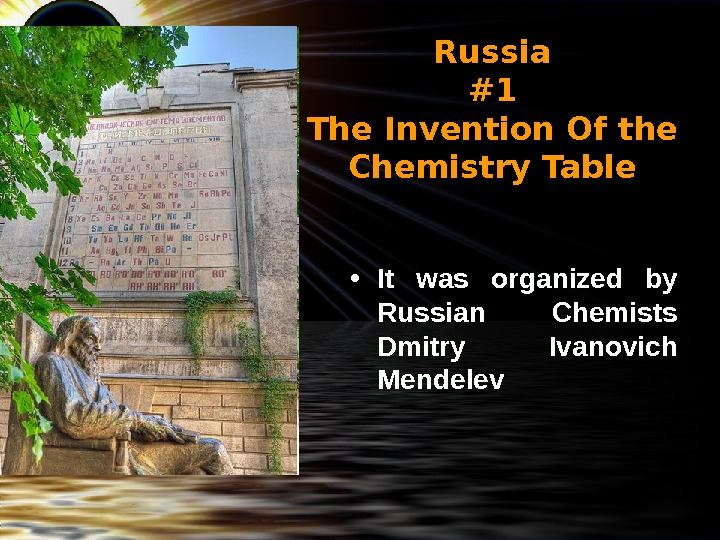 Russia #1 The Invention Of the Chemistry Table • It was organized by Russian Chemists