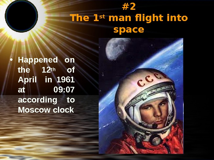 #2 The 1 st man flight into space • Happened on the 12 th