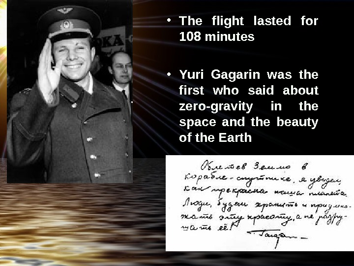 • The flight lasted for 108 minutes • Yuri Gagarin was the first who