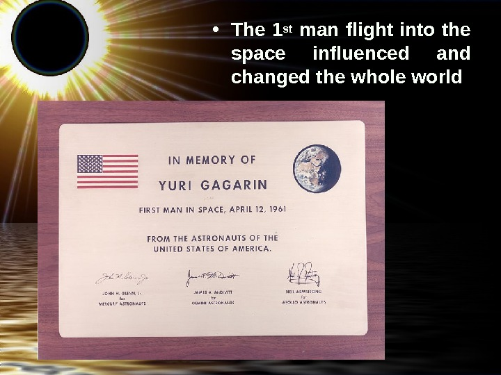 • The 1 st  man flight into the space influenced and changed the