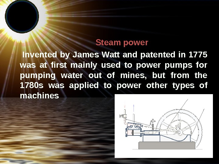 Steam power  I nvented by James Watt and patented in 1775