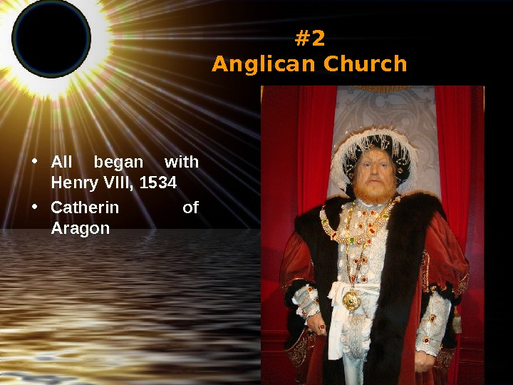 #2 Anglican Church • All began with Henry VIII,  1534  • Catherin of