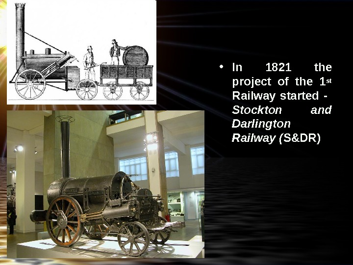 • In  1821 the project of the 1 st  Railway started -