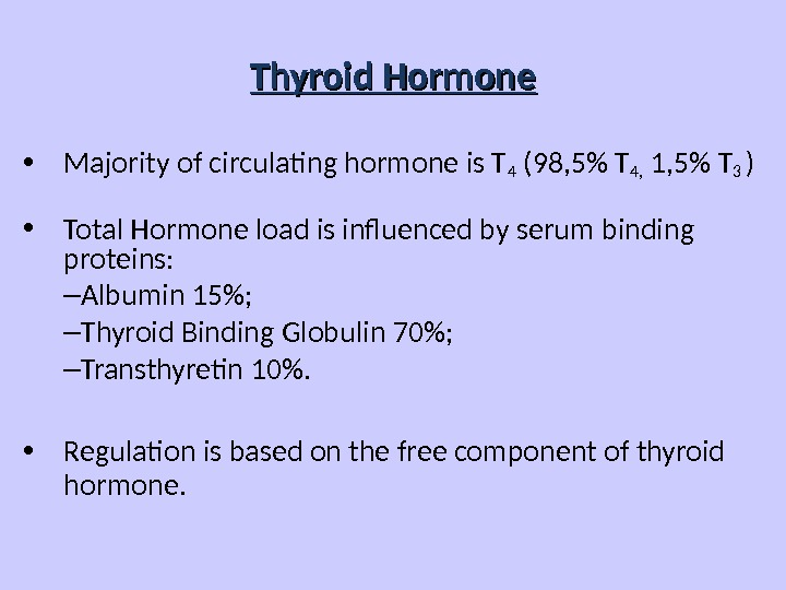 Thyroid Hormone • Majority of circulating hormone is T 4 (98, 5 T 4,  1,