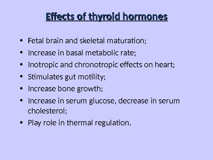 Effects of thyroid hormones • Fetal brain and skeletal maturation;  • Increase in basal metabolic