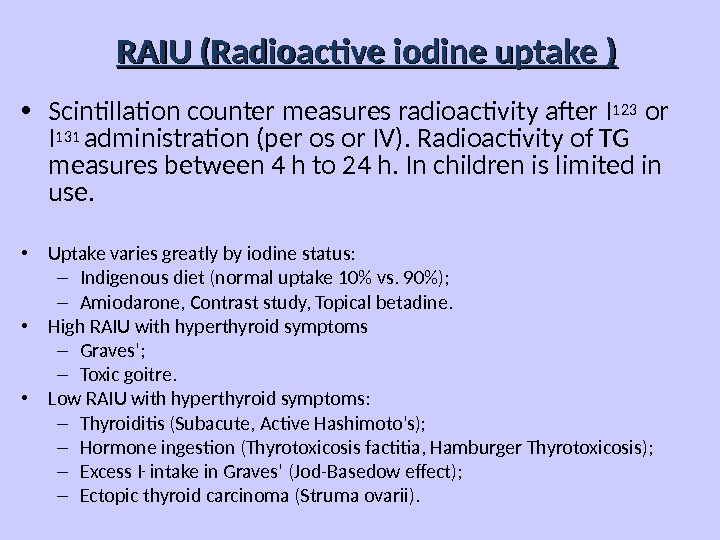 RAIU (Radioactive iodine uptake ) • Scintillation counter measures radioactivity after I 123  or I