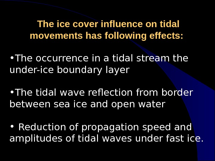 The ice cover influence on tidal movements has following effects: • The occurrence in a tidal