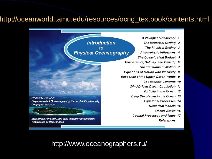 http: //oceanworld. tamu. edu/resources/ocng_textbook/contents. html http: //www. oceanographers. ru/
