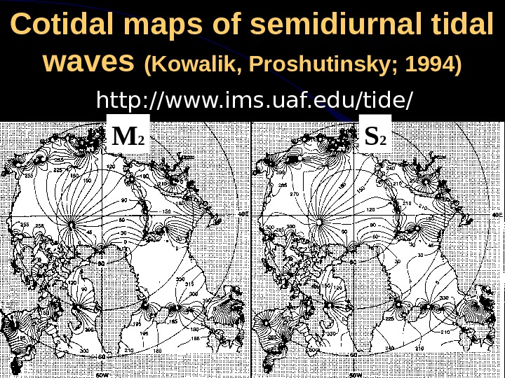 Cotidal maps of semidiurnal tidal waves (Kowalik, Proshutinsky; 1994) http: //www. ims. uaf. edu/tide/ S 2