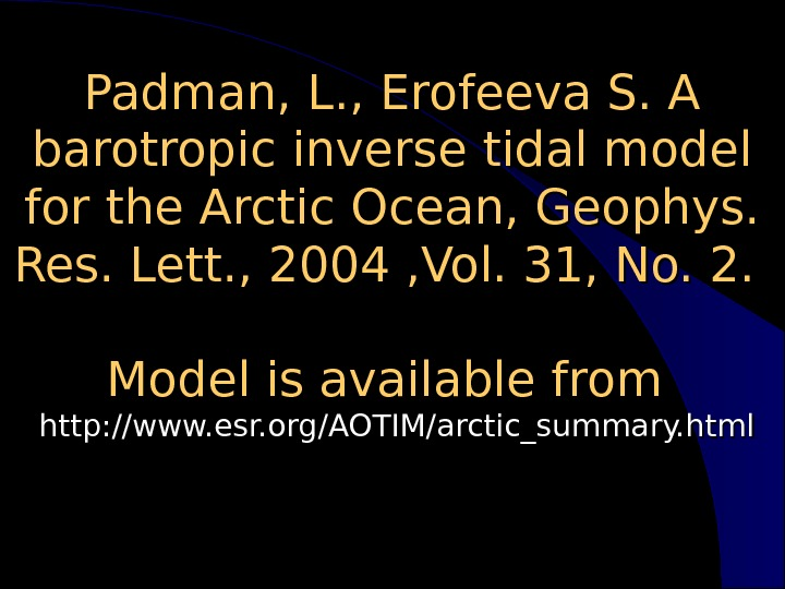 Padman, L. , Erofeeva S. A barotropic inverse tidal model for the Arctic Ocean, Geophys.