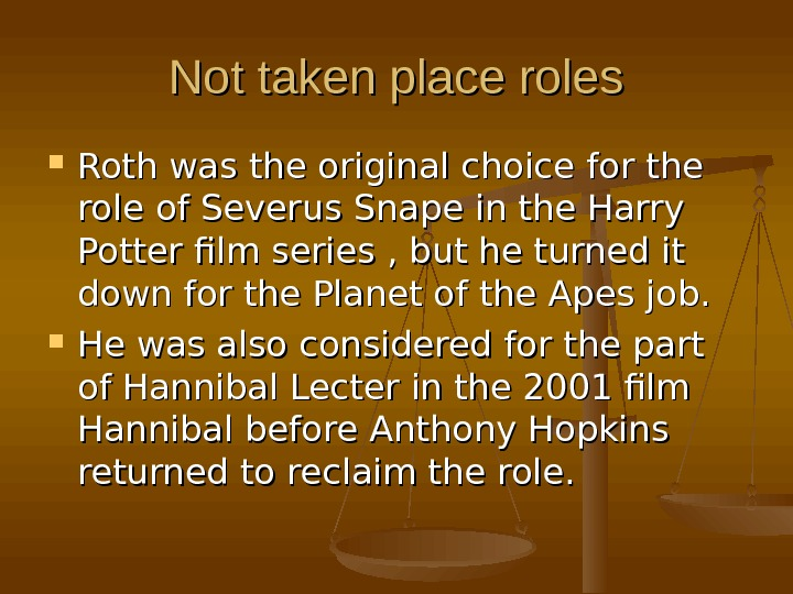 Not taken place roles Roth was the original choice for the role of Severus Snape in