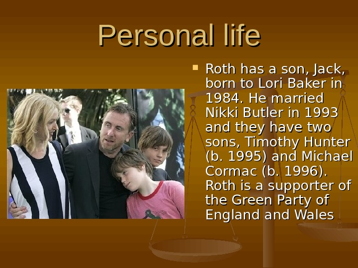 Personal life Roth has a son, Jack,  born to. Lori Bakerin 1984. .  He