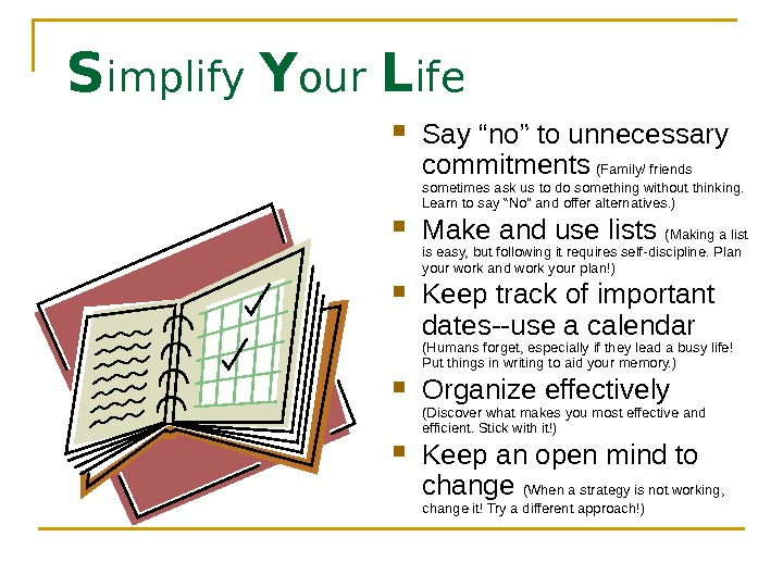 "S implify Y our L ife Say ""no"" to unnecessary commitments  (Family/ friends"