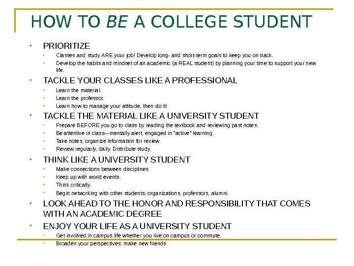 HOW TO BE A COLLEGE STUDENT • PRIORITIZE • Classes and study ARE your
