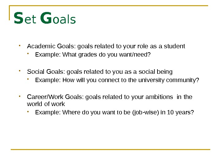 S et G oals Academic Goals: goals related to your role as a student
