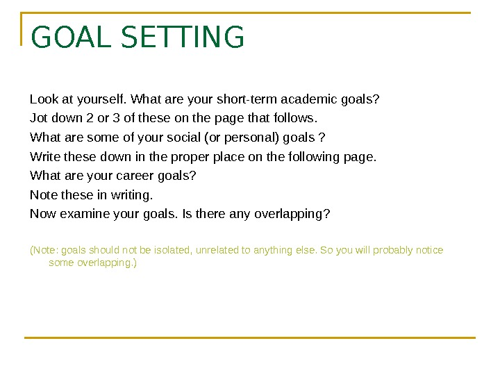 GOAL SETTING Look at yourself. What are your short-term academic goals? Jot down 2
