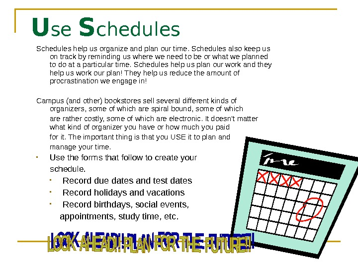U se S chedules Schedules help us organize and plan our time. Schedules also