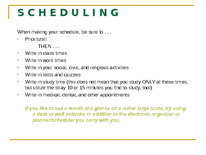 S C H E D U L I N G When making your schedule,