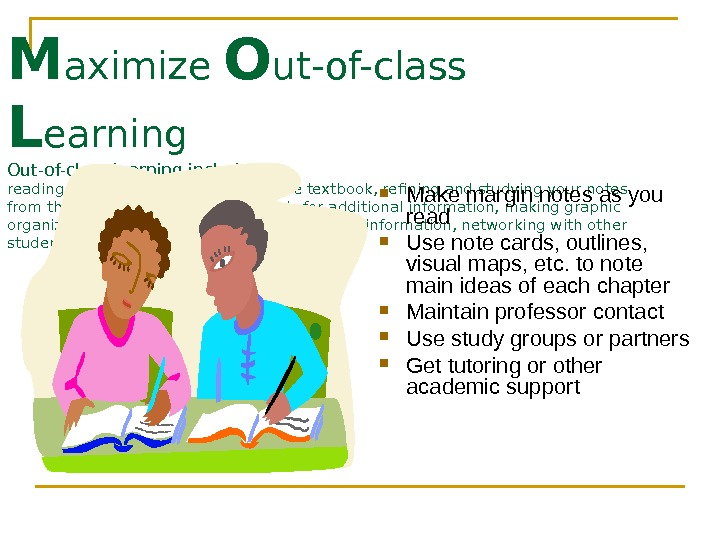 M aximize O ut-of-class L earning Out-of-class learning includes: reading the assigned material from