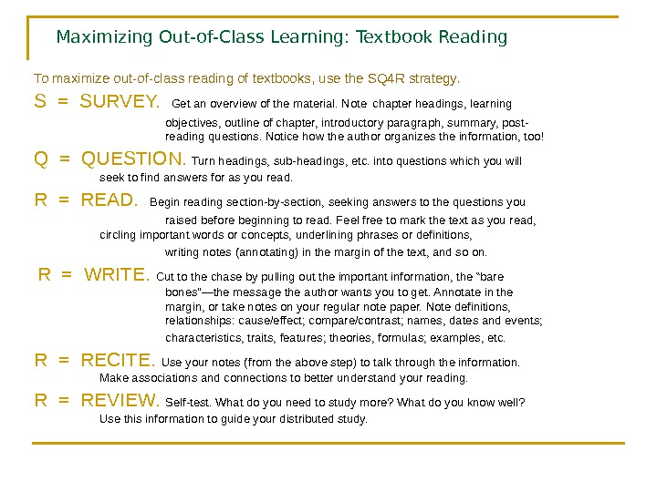 Maximizing Out-of-Class Learning: Textbook Reading To maximize out-of-class reading of textbooks, use the SQ