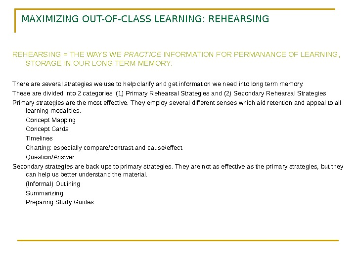MAXIMIZING OUT-OF-CLASS LEARNING: REHEARSING = THE WAYS WE PRACTICE INFORMATION FOR PERMANANCE OF LEARNING,