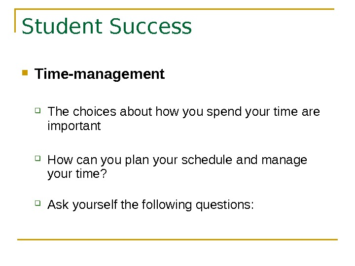 Student Success Time-management  The choices about how you spend your time are important