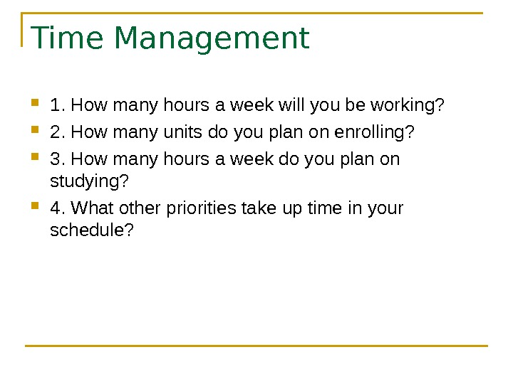 Time Management 1. How many hours a week will you be working?  2.