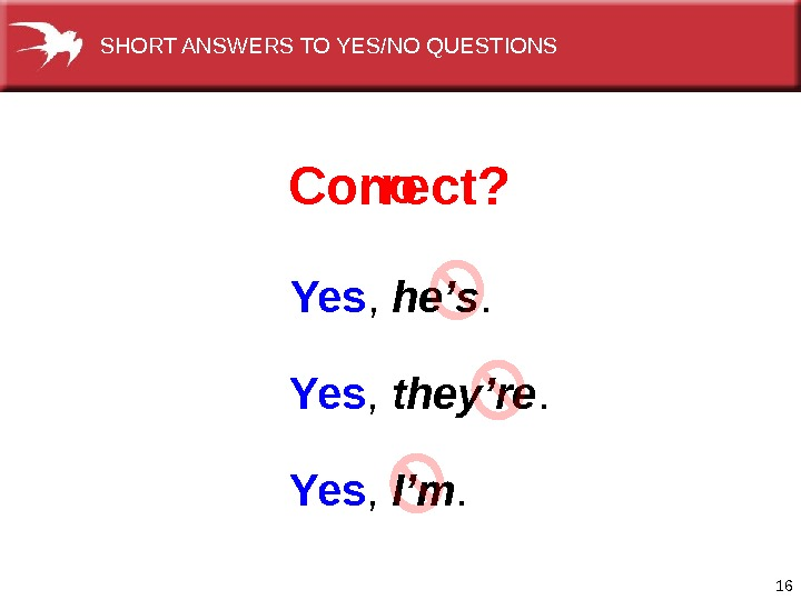 16 Yes ,  he's. Yes ,  they're. Yes ,  I'm. Correct? no. SHORTANSWERSTOYES/NOQUESTIONS