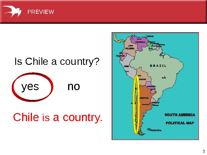 3 yes no Chile is acountry. Is. Chileacountry?  PREVIEW