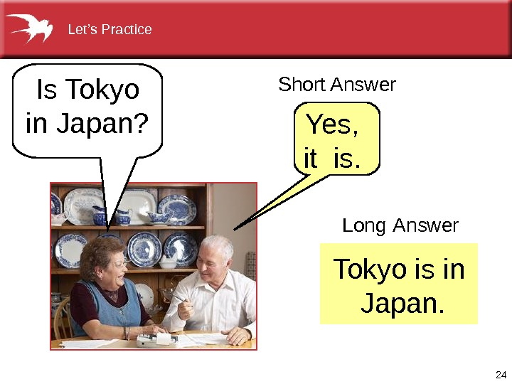 24 Tokyoisin Japan. Long  Answer. Is. Tokyo in. Japan? Short. Answer Yes, itis. Let's. Practice