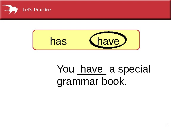 32 You_____aspecial grammarbook. has have Let's. Practice