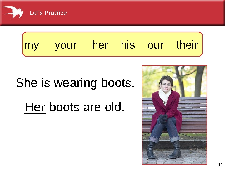 40 Sheiswearingboots. ___bootsareold. Her  myyourherhisourtheir Let's. Practice