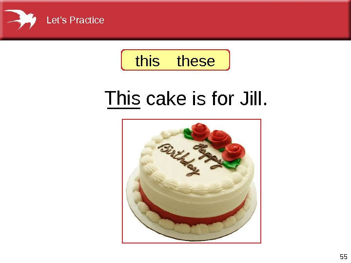 55 ___cakeisfor. Jill. This thisthese Let's. Practice