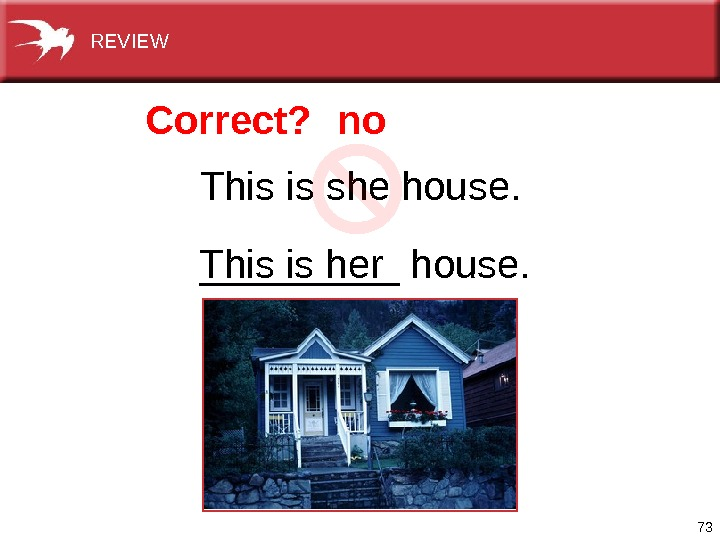 73 Thisisshehouse. _____house. Correct? no Thisisher. REVIEW