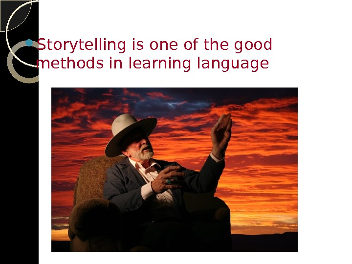 Storytelling is one of the good methods in learning language