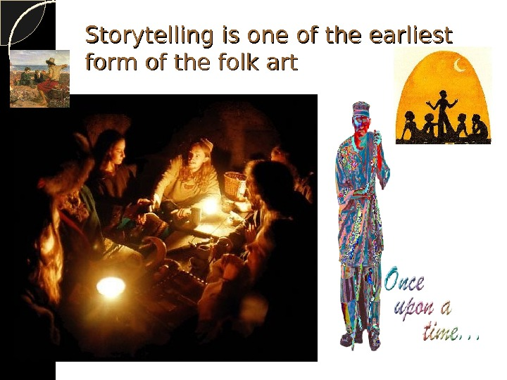 Storytelling is one of the earliest  form of the folk art