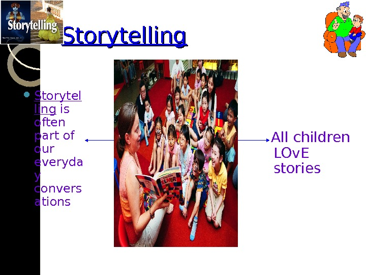 Storytelling Storytel ling is often part of our everyda y convers ations  All children LOv.