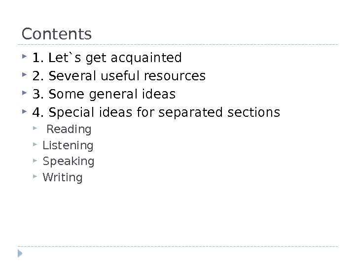 Contents 1. Let`s get acquainted 2. Several useful resources  3. Some general ideas 4. Special