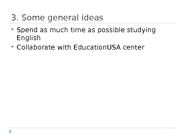 3. Some general ideas Spend as much time as possible studying English Collaborate with Education. USA