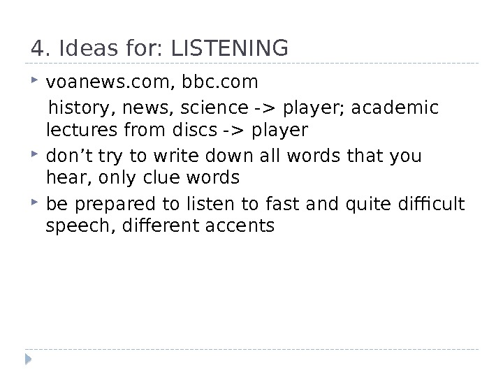 4. Ideas for: LISTENING voanews. com, bbc. com history, news, science - player; academic lectures from