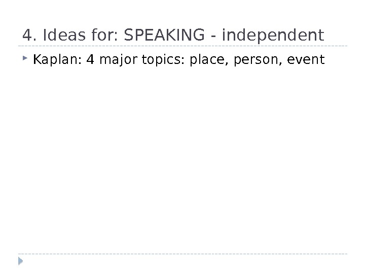 4. Ideas for: SPEAKING - independent Kaplan: 4 major topics: place, person, event