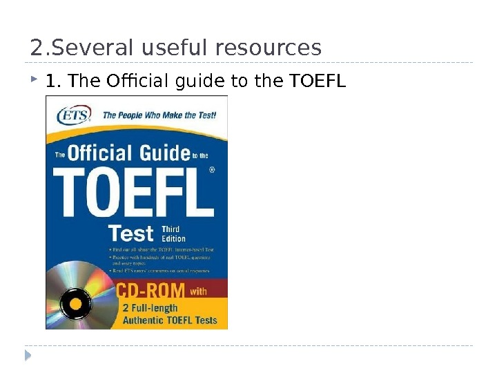 2. Several useful resources 1. The Official guide to the TOEFL