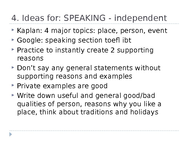 4. Ideas for: SPEAKING - independent Kaplan: 4 major topics: place, person, event Google: speaking section
