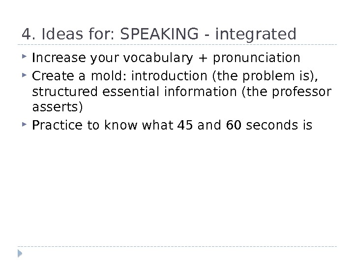 4. Ideas for: SPEAKING - integrated Increase your vocabulary + pronunciation Create a mold: introduction (the