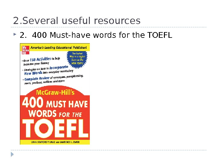 2. Several useful resources 2.  400 Must-have words for the TOEFL