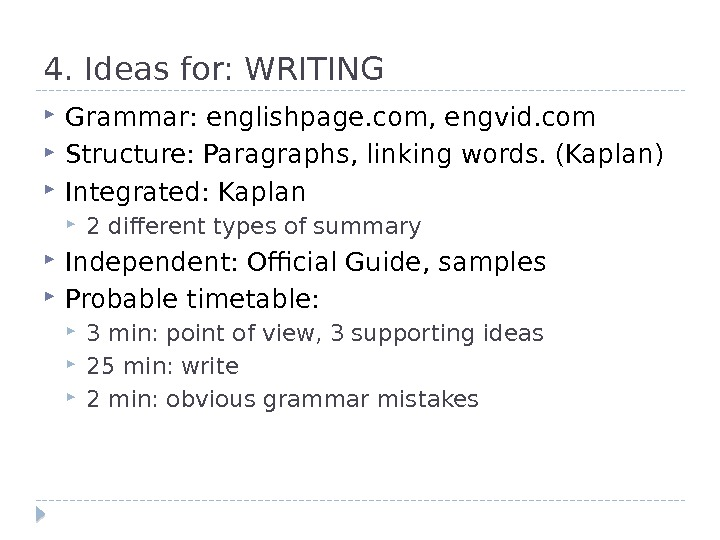 4. Ideas for: WRITING Grammar: englishpage. com, engvid. com Structure: Paragraphs, linking words. (Kaplan) Integrated: Kaplan
